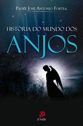 HISTÓRIA DO MUNDO DOS ANJOS, DE JOSÉ ANTÔNIO FORTEA
